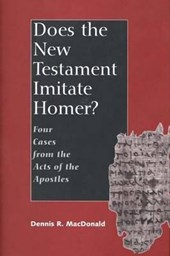 Does the New Testament Imitate Homer? - Four Cases from the Acts of the Apostles | Dennis Ronald Macdonald |