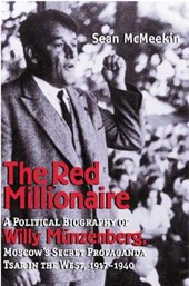 The Red Millionaire - A Political Biography of Willy Münzenberg, Moscow`s Secret Propaganda Tsar in the West 1917-1940