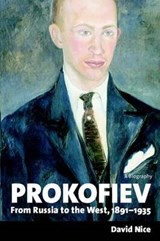Prokofiev - A Biography - From Russia to the West 1891-1935 | David Nice |