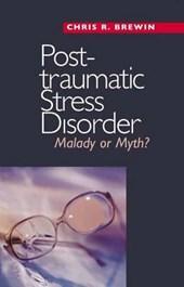 Posttraumatic Stress Disorder - Malady or Myth?