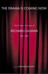 The Drama is Coming Now - The Theater Criticism of Richard Gilman 1961-1991 | Richard Gilman |