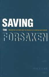 Saving the Forsaken - Religious Culture and the Rescue of Jews in Nazi Europe