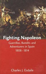 Fighting Napoleon - Guerrillas, Bandits and Adventurers in Spain, 1808-1814 | Charles J Esdaile |