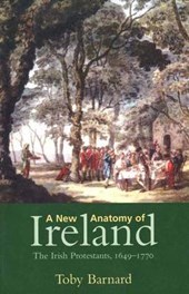 A New Anatomy of Ireland - The Irish Protestants 1649-1770