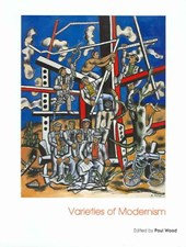 Varieties of Modernism - Open University Art of the Twentieth Century Series V | Paul Wood |