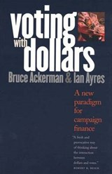 Voting with Dollars - A New Paradigm for Campaign Finance | Bruce Ackerman |