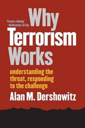 Why Terrorism Works - Understanding the Threat, Responding to the Challenge | Alan M Dershowitz |