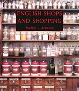 English Shops and Shopping - An Architectural History | Kathryn A Morrison |