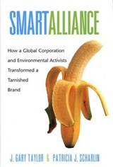 Smart Alliance - How a Global Corporation and Environmental Activists Transformed a Tarnished Brand | J Gary Taylor |