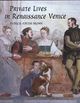 Private Lives in Renaissance Venice | Patricia Brown |