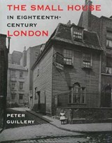 The Small House in Eighteenth-Century London | Peter Guillery |
