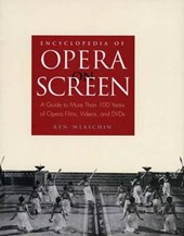 Encyclopedia of Opera on Screen - A Guide to 100 Years of Films, DVDs and Videocassetes Featuring Operas, Opera Singers and Operettas