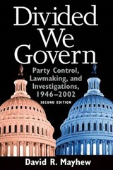 Divided We Govern - Party Control, Lawnmaking and Investigations, 1946-2002, | David R Mayhew |