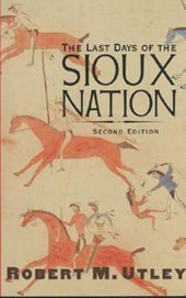 The Last Days of the Sioux Nation | Robert M Utley |