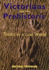 Freeman, M: Victorians and the Prehistoric - Tracks to a Los