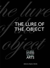 The Lure of the Object | Stephen Melville |