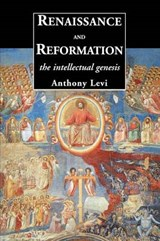 Renaissance and Reformation - The Intellectual Genesis | Anthony Levi |