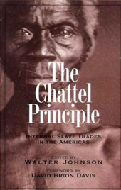 The Chattel Principle - Internal Slave Trades in the Americas | Walter Johnson |