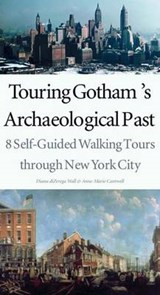 Touring Gotham's Archaeological Past - 8 Self-Guided Walking Tours Through New York City | Diana Dezeregan Wall |