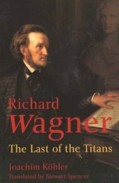 Wagner - The Last of the Titans | Joachim Kohler |