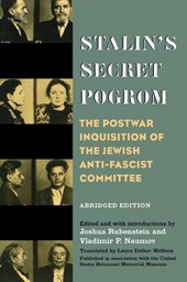 Stalin's Secret Pogrom - The Postwar Inquisition of the Jewish Anti-Fascist Committe