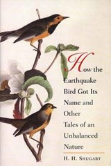 How the Earthquake Bird Got Its Name and Other Tales of an Unbalanced Nature | Herman H. Shugart |