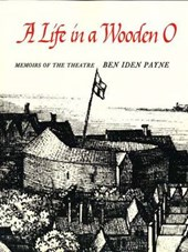A Life in a Wooden O - Memoirs of the Theatre