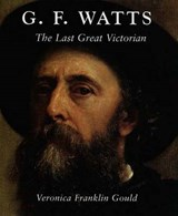 G.F Watts - The Last Great Victorian | Veronica Gould |