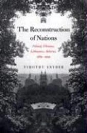The Reconstruction Of Nations - Poland, Ukraine, Lithuania, Belarus, 1569-1999