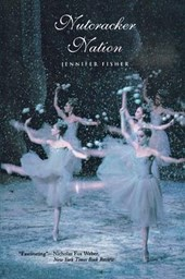 Nutcracker Nation - How an Old World Ballet Became  a Christmas Tradition in the New World