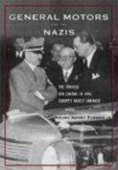 General Motors and the Nazis - The Struggle for Control of Opel, Europe`s Biggest Carmaker