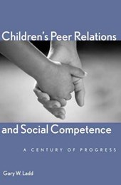 Children's Peer Relations and Social Competence - A Century of Progress