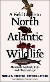 A Field Guide To North Atlantic Wildlife | Proctor, Noble S. ; Lynch, Patrick J. |