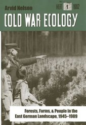 Cold War Ecology - Forests, Farms, and People in the East German Landscape, 1945-1989