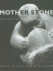 Mother Stone - The Vitality of Modern British Sculpture