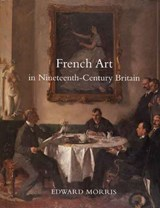 French Art in Nineteenth-Century Britain | Edward Morris |