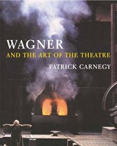 Wagner and the Art of the Theatre | Patrick Carnegy |