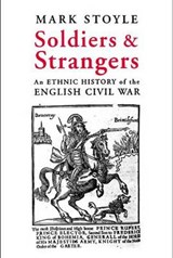 Soldiers and Strangers - An Ethnic History of the English Civil War | Mark Stoyle |