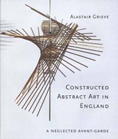 Constructed Abstract Art in England After the Second World War - A Neglected Avant Garde