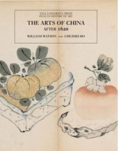 The Arts of China After 1620 - Pelican History of Art | William Watson |