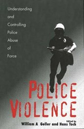 Police Violence - Understanding and Controlling Police Abuse of Force