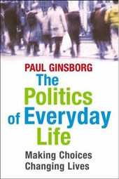 The Politics of Everyday Life - Making Choices, Changing Lives | Paul Ginsborg |