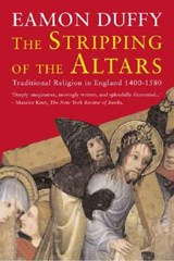 The Stripping of the Altars - Traditional Religion in England, 1400-1580, Second Edition | Eamon Duffy |