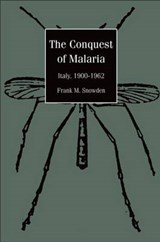 The Conquest of Malaria - Italy, 1900-1962 | Frank M Snowden |