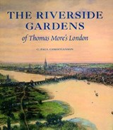 The Riverside Gardens of Thomas More`s London | C Paul Christianson |