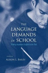 The Language Demands of School - Putting Academic English to the Test | Alison L Bailey |