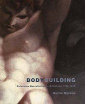 Body-Building - Reforming Masculinities in British  Art, 1750-1810