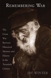 Remembering War - The Great War and Historical Memory in the 20th Century