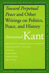 Toward Perpetual Peace and Other Writings on Politics, Peace, and History | Immanuel Kant ; Pauline Kleingeld ; David L. Colclasure |