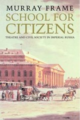 School for Citizens - Theatre and Civil Society in Imperial Russia | Murray Frame |